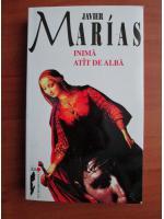 Anticariat: Javier Marias - Inima atat de alba
