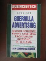 Jay Conrad Levinson - Guerrilla advertising. Metode eficiente pentru cresterea profiturilor investind in reclama