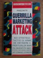 Jay Conrad Levinson - Guerrilla marketing attack. Noi strategii, tactici si arme de obtinere a profiturilor mici cu investitii mici