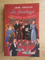 Anticariat: Jean Anouilh - La sauvage suivi de l'invitation au chateau