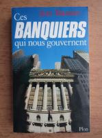 Anticariat: Jean Baumier - Ces banquiers qui nous guvernent