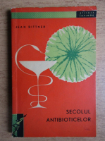 Anticariat: Jean Bittner - Secolul antibioticelor