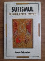 Jean Chevalier - Sufismul. Doctrina, ordine, maestri