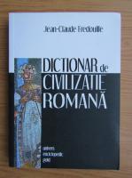 Jean Claude Fredouille - Dictionar de civilizatie romana