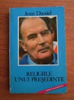 Anticariat: Jean Daniel - Religiile unui presedinte