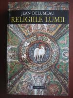 Jean Delumeau - Religiile lumii