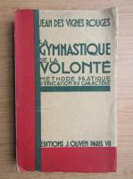 Anticariat: Jean des Vignes Rouges - La gymnastique de la volonte (1935)