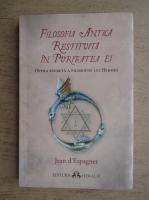 Anticariat: Jean DEspagnet - Filosofia antica restituita in puritatea ei