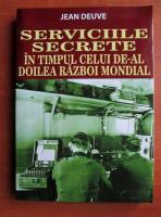 Anticariat: Jean Deuve - Serviciile secrete in timpul celui de-al doilea razboi mondial