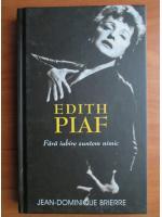 Anticariat: Jean Dominique Brierre - Edith Piaf. Fara iubire suntem nimic