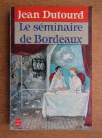 Anticariat: Jean Dutourd - Le seminaire de Bordeaux