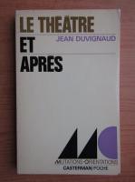 Anticariat: Jean Duvignaud - Le theatre et apres
