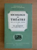 Jean Duvignaud - Sociologie du theatre. Essai sur les ombres collectives