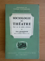 Anticariat: Jean Duvignaud - Sociologie du theatre. Essai sur les ombres collectives