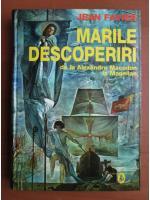 Jean Favier - Marile descoperiri de la Alexandru Macedon la Magellan