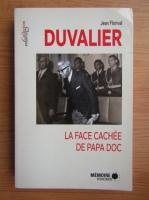 Anticariat: Jean Florival - Duvalier. La face cachee de Papa Doc
