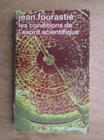 Anticariat: Jean Fourastie - Les conditions de l'esprit scientifique