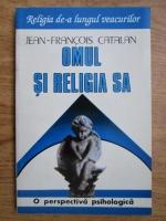 Jean Francois Catalan - Omul si religia sa. O perspectiva psihologica