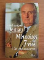 Anticariat: Jean Francois Deniau - Memoires de 7 vies (volumul 1)