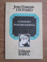 Jean Francois Lyotard - Conditia postmoderna, raport asupra cunoasterii