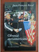 Anticariat: Jean Francois Revel - Obsesia antiamericana