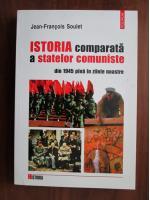Jean Francois Soulet - Istoria comparata a statelor comuniste din 1945 pana in zilele noastre
