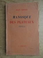 Anticariat: Jean Giono - Manosque des plateux (1941)