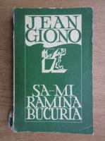 Anticariat: Jean Giono - Sa-mi ramana bucuria