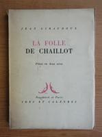 Anticariat: Jean Giraudoux - La folle de Chaillot (1945)