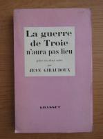 Anticariat: Jean Giraudoux - La guerre de Troie n'aura pas lieu (1935)