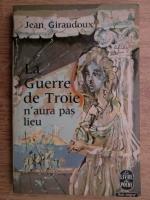 Anticariat: Jean Giraudoux - La Guerre de Troie n'aura pas lieu