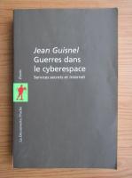 Anticariat: Jean Guisnel - Guerres dans le cyberespace
