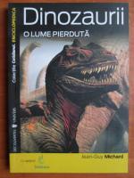 Jean-Guy Michard - Dinozaurii. O lume pierduta
