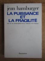 Anticariat: Jean Hamburger - La puissance et la fragilite