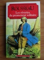 Jean Jacques Rousseau - Les reveries du promeneur solitaire