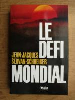 Jean Jacques Servan Schreiber - Le defi mondial