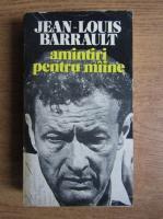 Jean Louis Barrault - Amintiri pentru maine