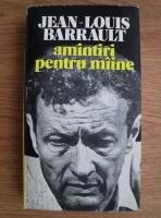 Anticariat: Jean-Louis Barraut - Amintiri pentru maine