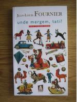 Anticariat: Jean-Louis Fournier - Unde mergem, tati?