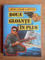 Anticariat: Jean Louis Lafitte - Doua gloante in plus