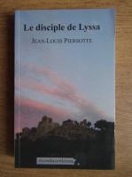 Anticariat: Jean-Louis Piersotte - Le disciple de Lyssa