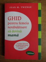Anticariat: Jean M. Twenge - Ghid pentru femeia nerabdatoare sa devina mama