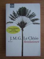 Anticariat: Jean Marie Gustave Le Clezio - Revolutionen
