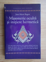 Anticariat: Jean Marie Ragon - Masonerie oculta si initiere hermetica