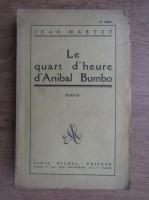 Anticariat: Jean Martet - Le quart d'heure d'Anibal Bumbo (1938)