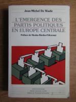 Anticariat: Jean Michel De Waele - L'emergence des partis politiques en Europe Centrale