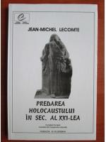Jean Michel Lecomte - Predarea holocaustului in sec. al XXI-lea