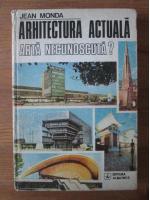Jean Monda - Arhitectura actuala, arta necunoscuta?