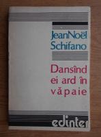 Anticariat: Jean Noel Schifano - Dansand ei ard in vapaie