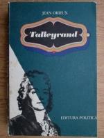 Jean Orieux - Talleyrand. Sfinxul neinteles